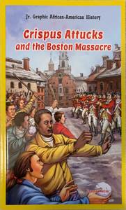 CRISPUS ATTUCKS AND THE BOSTON MASSACRE